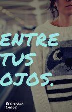 Entre Tus Ojos by Hazzita_Lovers