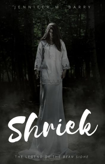 Shriek (Legend of the Bean Sidhe #1)