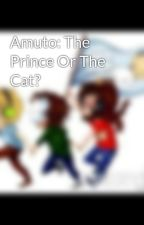 Amuto: The Prince Or The Cat? by ivannah22