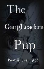 The GangLeaders Pup ~Re-written~ by _KawaiiEren_