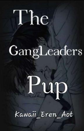 The GangLeaders Pup ~Re-written~ by Kawaii_Eren_Aot