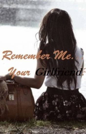 Remember Me...Your Girlfriend?