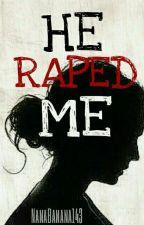 He Raped Me by NanaBanana143