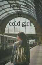 Love Me To Cold Girl,,, by HanifaHanifa449