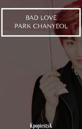 Chanyeol x reader | Bad love by KpopiestsK