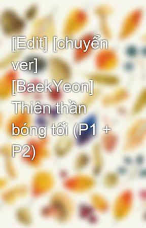 [Edit] [chuyển ver] [BaekYeon] Thiên thần bóng tối (P1 + P2) by KitsTun2