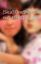 [Sica][OneShot-Collection] oo0_HPBD_to_Sica_0oo by myongie95