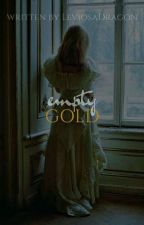 Empty Gold • d.meadowes  by sarsasstic