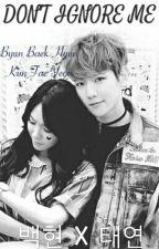 DON'T IGNORE ME by bbhisbyunbaekhyun
