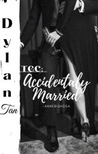 TGC BOOK1: Accidentally Married(DYLAN TAN) by ANNEbishosa