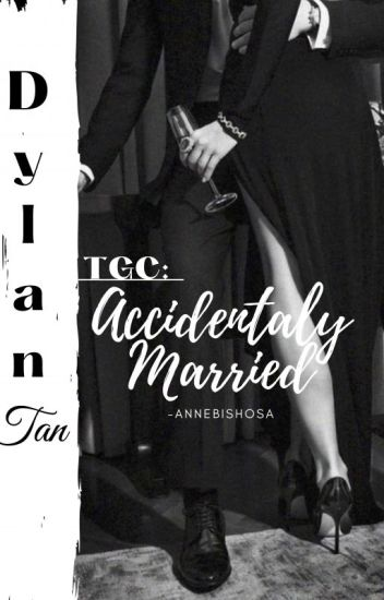 TGC BOOK1: Accidentally Married(DYLAN TAN)