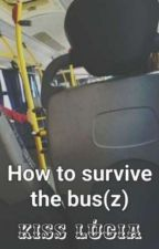 How to survive the bus(z) by KissLucia2004