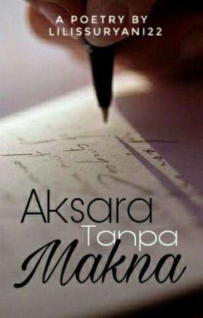 Aksara tanpa makna by Lilissuryani22