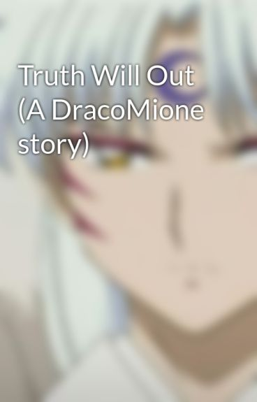 Truth Will Out (A DracoMione story) by kitcat5510