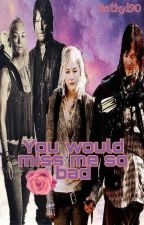 You would miss me so bad  ♡ A Bethyl Story ♡ #IceSplinters18 by Bethyl90