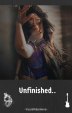 Unfinished.. by YourWriterHere