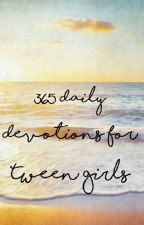 365 Daily Devotions for Tween/Teen girls by MakaylaDJ7