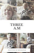 Three A.M | Story ideas by myshatae