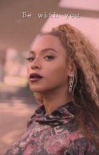 ✔️Be With You    Beyoncé • Jay Z by byncknwlscrtr