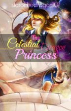 """The Celestial Dragon Princess"" [Fairy Tail Fan-Fic] Completed by starofthedragon101"