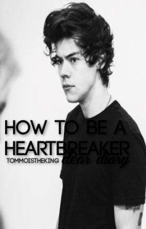 How to be a heartbreaker,dear diary by TommoIsTheKing