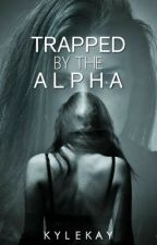 Trapped by the Alpha by kylekay