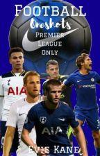Premier League One Shot by HarryKaneIsMyWorld