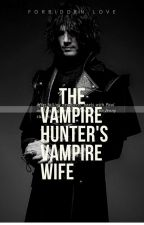 The Vampire Hunter's Vampire Wife by Eliabeacsp