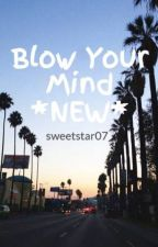 Blow Your Mind by sweetstar07