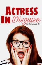 Actress in Disguise [ON HOLD] by The_Anonymous_Me