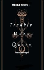 Trouble Maker  Queen by RediousInPaper