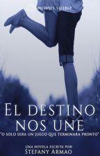 El Destino Nos Une [Libro 2] by StefanyArmao