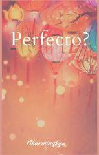 ¿Perfecto? (Woogyu) by CharmingKyu