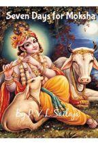 Seven Days for Moksha by shailajapvl