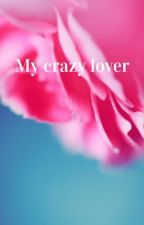 My crazy lover by CrownTheQveen