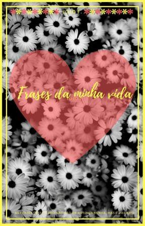 Frases da Minha Vida by jojof15