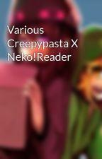 Various Creepypasta X Neko!Reader by PewCryBuscSmoshLuver
