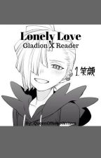 Lonely Love: Gladion X Reader by QueenOfNekoWriters