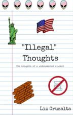 """Illegal"" Thoughts by LizCruzalta"