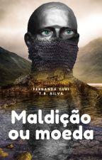 MALDIÇÃO OU MOEDA by excentricathamy
