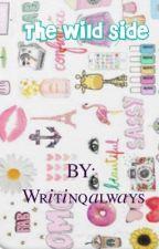 The Wild Side by writinqalways