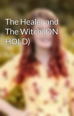 The Healer and The Witch (ON HOLD)  by _WhiteSteam_