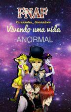 FNAF: Vivendo Uma Vida Anormal by Terezinha_Gonsalves