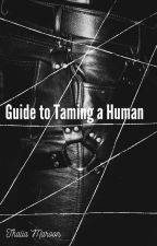 Guide to Taming a Human by ThaliaMaroon