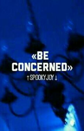 Be Concerned  by spookyjoy
