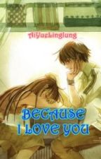 BECAUSE I LOVE YOU by AiYueLinglung
