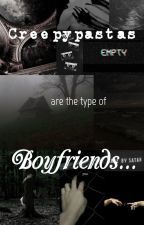 Creepypastas are the type of boyfriends... by Unusual-Tumblr-Girl