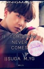 If Tomorrow Never Comes ||Suga [DELETING SOON] by BlackShards