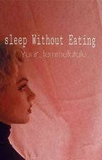 Sleep without Eating by your_femmefatale