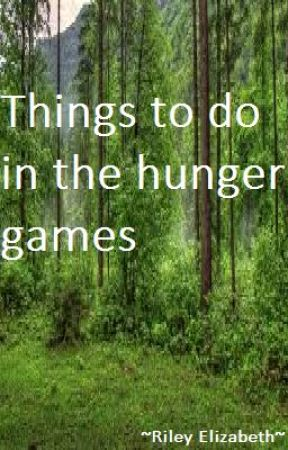 Things to do in The Hunger Games! by idkjusthi